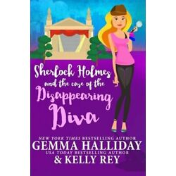 Sherlock Holmes and the Case of the Disappearing Diva by Kelly Rey: New