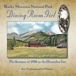 Rocky Mountain National Park Dining Room Girl: The Summer of 1926 at the: New