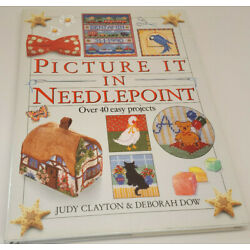 Picture It in Needlepoint - Over 40 Easy Projects - Judy Clayton & Deborah Dow