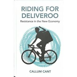 Riding for Deliveroo : Resistance in the New Economy, Hardcover by Cant, Call...