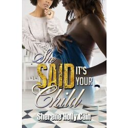 She Said It's Your Child, Paperback by Cain, Sherene Holly, Brand New, Free s...