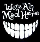 Were All Mad Here Mad Hatter Sticker Vinyl Decal Funny Car Truck Window