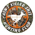 Aint Killed Sht Hunting Club Deer Decal Car Truck Window Camo Sticker