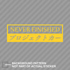 Never Finished Sticker Decal Vinyl Jdm Stance Saily Drift Cambergang