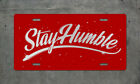 Stay Humble License Plate Auto Tag Positive Jdm Illest Stance Drift Good Vibes