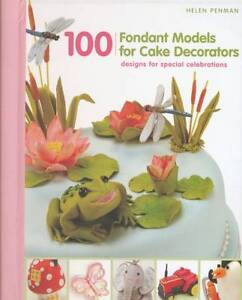 100 Fondant Models for Cake Decorators: ...