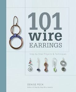101 Wire Earrings : Step-by-Step Project...