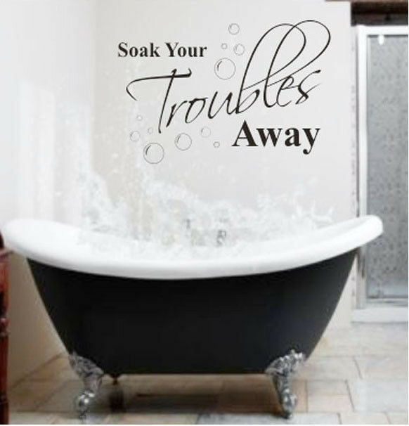 2013 New Soak Your Troubles Away Bathroom Wall Quote Decal