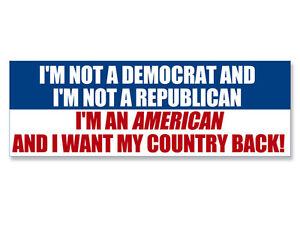 3x9inch I m Not a Democrat or Republican I m American Bumper Sticker    Im American