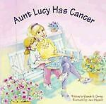 Aunt Lucy Has Cancer Connie S. Owens