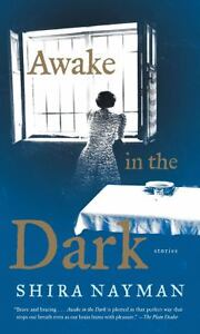 Awake in the Dark : Stories by Shira Nay...