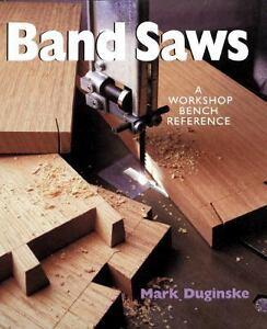 Band Saws: A Workshop Bench Reference Mark Duginske