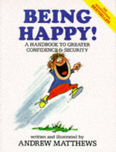 Being Happy!: A Handbook to Greater Conf...