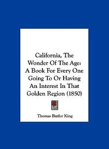 California, the Wonder of the Age : A Bo...