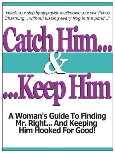 Catch Him & Keep Him - No.1 Dating guide for woman girls to find the perfect man in | eBay