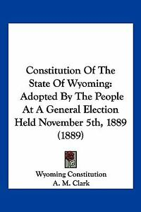 Constitution of the State of Wyoming : A...