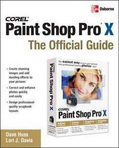 Corel Paint Shop Pro X, The Official Guide - 2006 publication David Huss