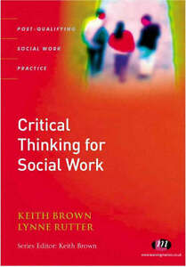 critical thinking social work Critical social work is the application of social work from a critical theory perspective critical social work seeks to address social injustices, as opposed to.