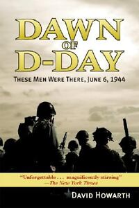 Dawn of D-Day : These Men Were There, Ju...