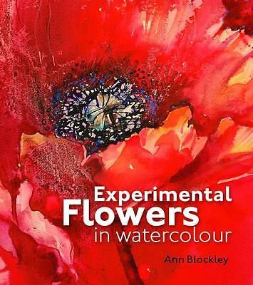 Experimental Flowers in Watercolour by Ann Blockley (Hardback, 2011)