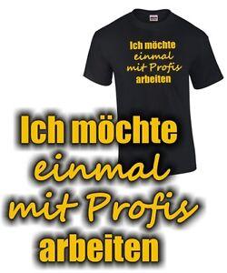 FUN-T-SHIRT-Ich-moechte-EINMAL-MIT-PROFIS-ARBEITEN-Berufe-Arbeit-Lustiger-Spruch