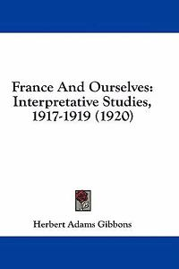 http://i.ebayimg.com/t/France-and-Ourselves-Interpretative-Studies-1917-1919-1920-Herbert-Adams-Gibbons-2008-Paperback/00/$T2eC16RHJH8E9qSEVoKIBRY-GSL!R!~~_35.JPG