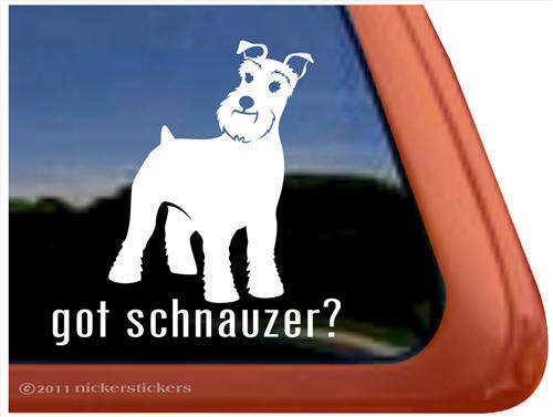 Got Schnauzer? Vinyl Dog Decal Sticker~Proven Quality