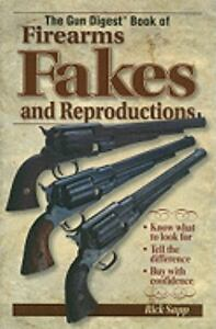 The Gun Digest Book of Firearms, Fakes a...