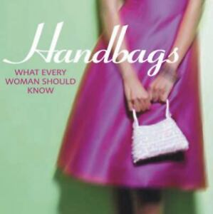 Handbags : What Every Woman Should Know ...