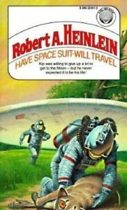 Have Space Suit - Will Travel by Robert ...