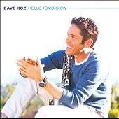 Hello Tomorrow by Dave Koz (CD, Oct-2010...
