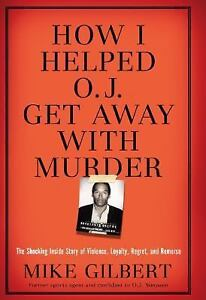 How I Helped O. J. Get Away with Murder ...
