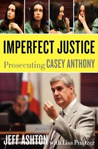 Imperfect Justice : Prosecuting Casey An...