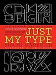 Just My Type : A Book about Fonts by Sim...