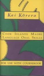 Kai Korero A Cook Islands Maori Coursebook by Kai Korero 1996 ...