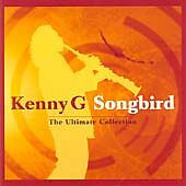 Kenny G - Songbird (The Ultimate Collect...