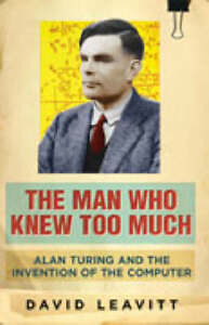The Man Who Knew Too Much: Alan Turing a...