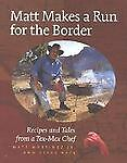 Matt Makes a Run for the Border: Recipes and Tales from a Tex-Mex Chef Jr. Matt Martinez and Steve Pate