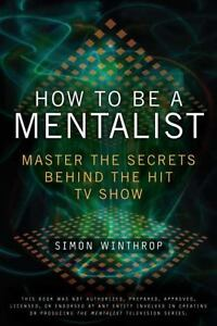 How to Be a Mentalist : Master the Secre...