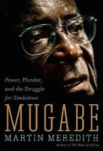 Mugabe : Power, Plunder, and the Struggl...