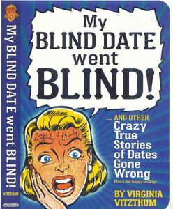 My Blind Date Went Blind! : And Other Tr...