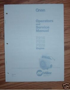 Onan Engines for Miller Welders http://www.ebay.com/itm/ONAN-SERVICE-MANUAL-MILLER-WELDER-ENGINES-P216G-P218G-P220G-SPECS-B-H-965-0163-/370556859024