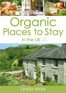 ORGANIC PLACES TO STAY IN THE UK - Eco Friendly Travel LINDA MOSS - NEW STOCK