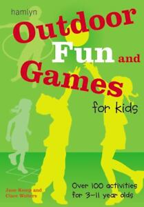 outdoor fun and games for kids over 100 activities for 3 11 year olds