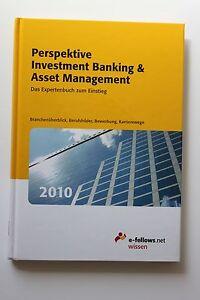 Perspektive Investment Banking & Asset Management 2010: Das Expertenbuch - Deutschland - Perspektive Investment Banking & Asset Management 2010: Das Expertenbuch - Deutschland