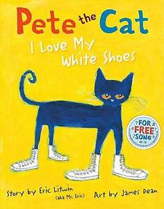Pete the Cat: I Love My White Shoes by E...