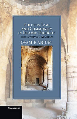 Politics, Law, and Community in Islamic Thought: The Taymiyyan Moment by Ovamir Anjum (Hardback, 2012)