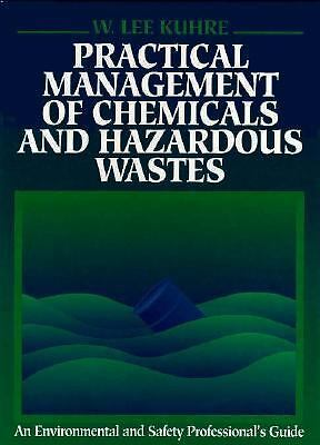 Practical Management of Chemicals and Hazardous Waste by W. Lee Kuhre