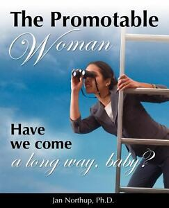 The Promotable Woman Have we come a long...