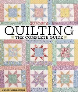 Quilting: The Complete Guide -- 2006 publication Darlene Zimmerman